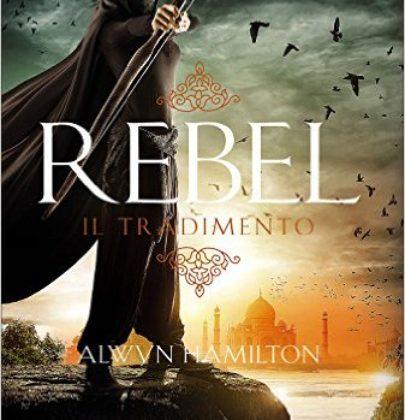 """Recensione a """"Rebel. Il tradimento"""" di Alwyn Hamilton"""