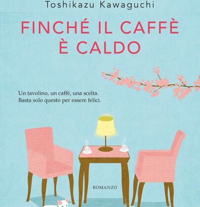 """Un tavolino, un caffè e una scelta per essere felice, ecco di cosa parla """"Finché il caffè è caldo"""""""