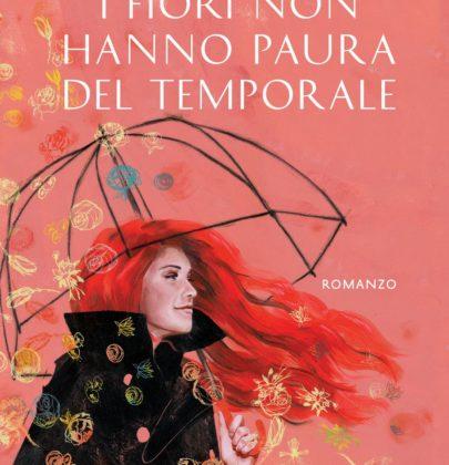 """Primo post dedicato alla special guest di novembre: recensione a """"I Fiori non hanno paura del temporale"""" di Bianca Rita Cataldi"""