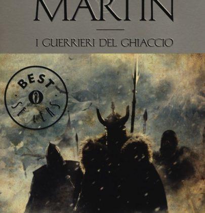 Recensione a: I guerrieri del ghiaccio di George R.R. Martin