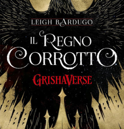 """Recensione a """"Il Regno Corrotto, Grishaverse"""" di Leigh Bardugo"""