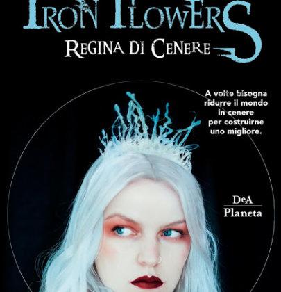 """Anteprima """"Iron Flowers – Regina di Cenere"""", secondo libro della serie di Tracy Banghart"""