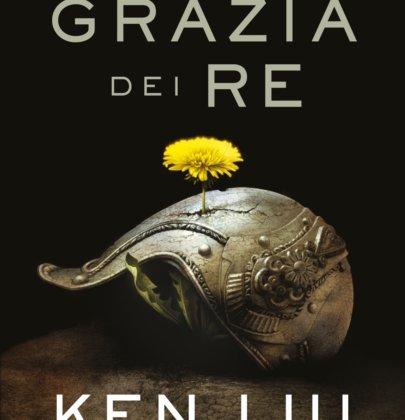 "Review tour dedicato a ""La Grazia dei Re"" di Ken Liu"