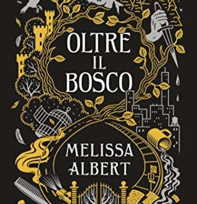 """Recensione a """"Oltre il bosco"""" di Melissa Albert"""