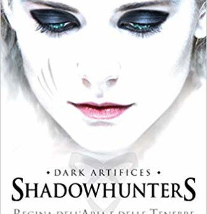 """Arriva il capitolo conclusivo della serie Dark Artifices: """"ShadowsHunters – Regina dell'Aria delle Tenebre"""""""