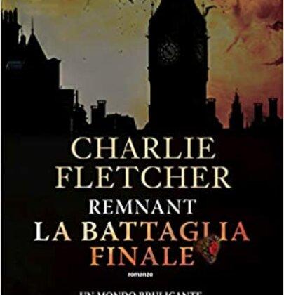 """Recensione a """"The Remnant. La battaglia finale"""", la conclusione della trilogia di Charlie Fletcher"""
