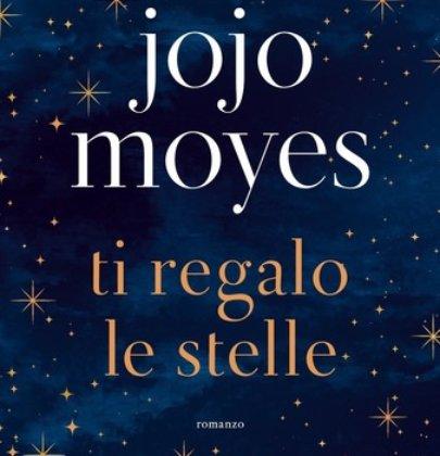 """Anteprima di """"Ti regalo le stelle"""" di Jojo Moyes"""