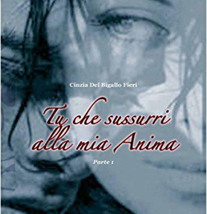 """Recensione di """"Tu che sussurri alla mia Anima"""" di Cinzia Del Bigallo"""