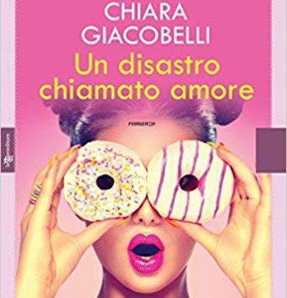 """Recensione a """"Un disastro chiamato amore"""" di Chiara Giacobelli"""