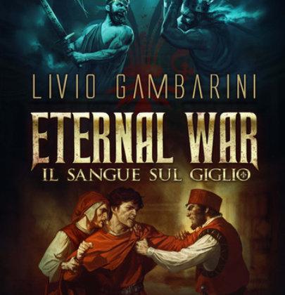 """Anteprima di """"Il sangue sul giglio. Eternal War 3"""" di Livio Gambarini"""