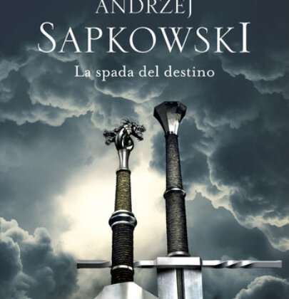 La spada del destino di Andrzej Sapkowski: continuano le avventure di Geralt di Rivia