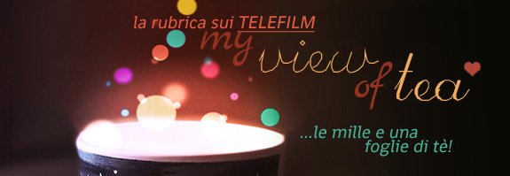 my view of tea sul blog letterario de le tazzine di yoko - rubrica telefilm