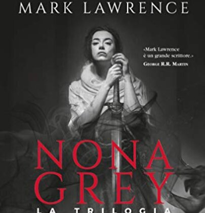 "Review Tour dedicato a ""Nona Grey. La Trilogia"" di Mark Lawrence"