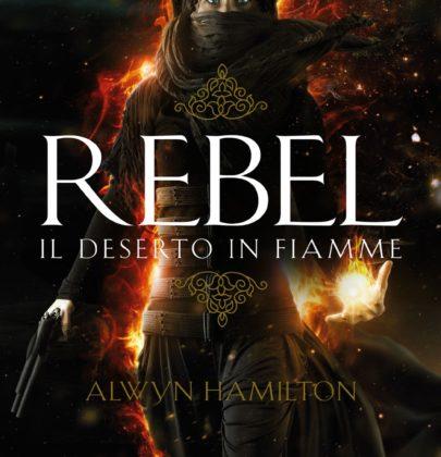 """Recensione a """"Rebel – Il deserto in fiamme"""" di Alwyn Hamilton"""